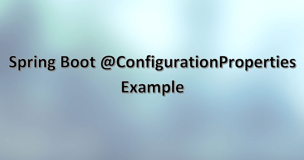 Spring Boot ConfigurationProperties Example