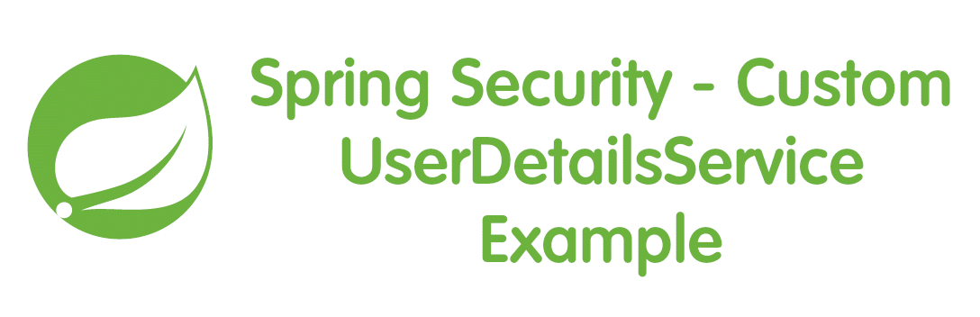 Spring Security Custom UserDetailsService Example