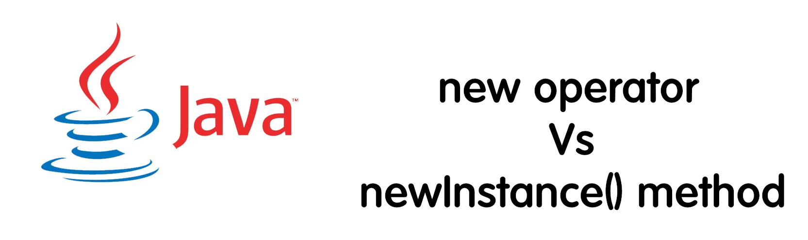 new operator vs newInstance method